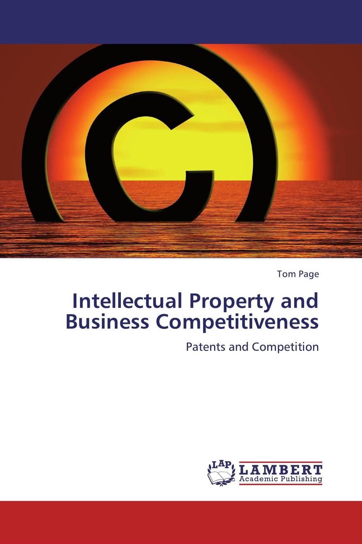Intellectual Property and Business Competitiveness пикалова в в intellectual property rights protection worldwide иностранный язык в сфере права интеллектуальной с