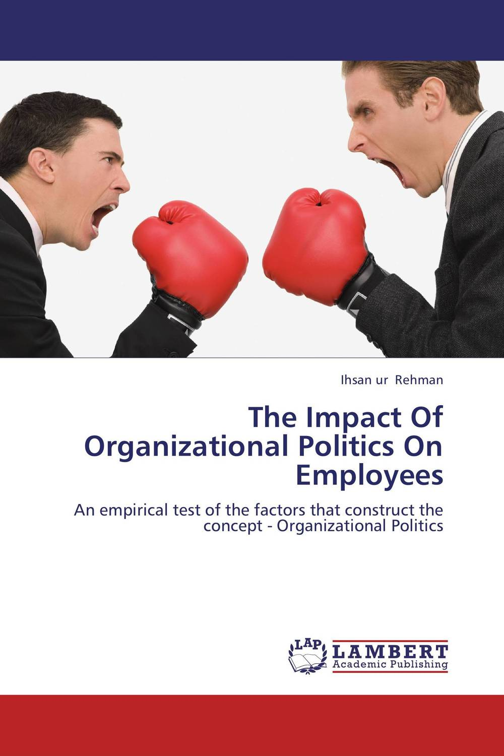 The Impact Of Organizational Politics On Employees the impact of organizational politics on employees