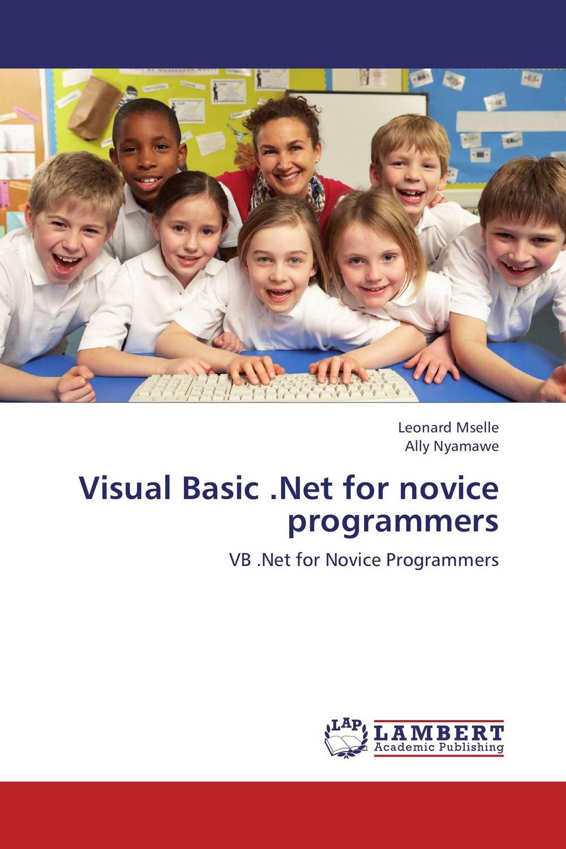 Visual Basic .Net for novice programmers visual basic net程序设计基础教程