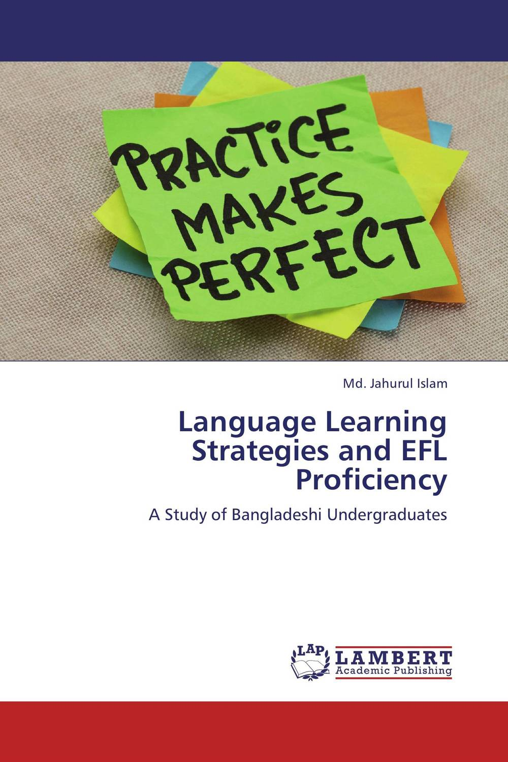 Language Learning Strategies and EFL Proficiency a study on english language proficiency of efl learners in bangladesh