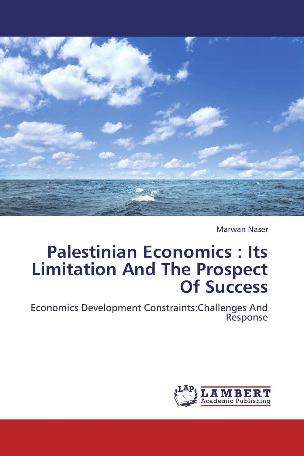 Palestinian Economics : Its Limitation And The Prospect Of Success palestinian economics its limitation and the prospect of success