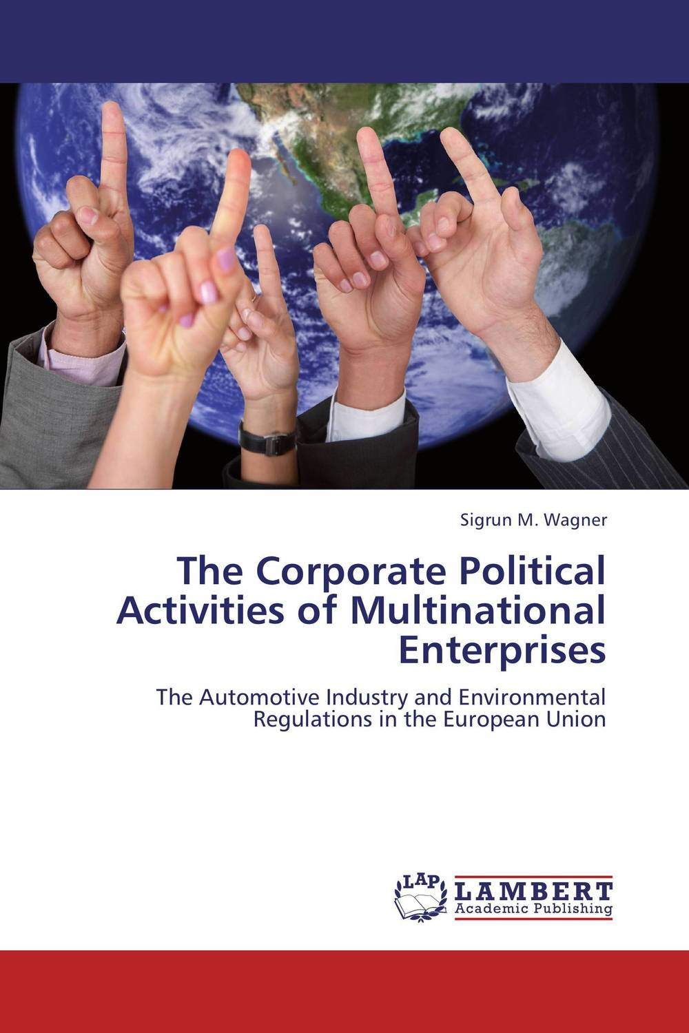 The Corporate Political Activities of Multinational Enterprises dysfunctions in accounting and the role of corporate lobbying