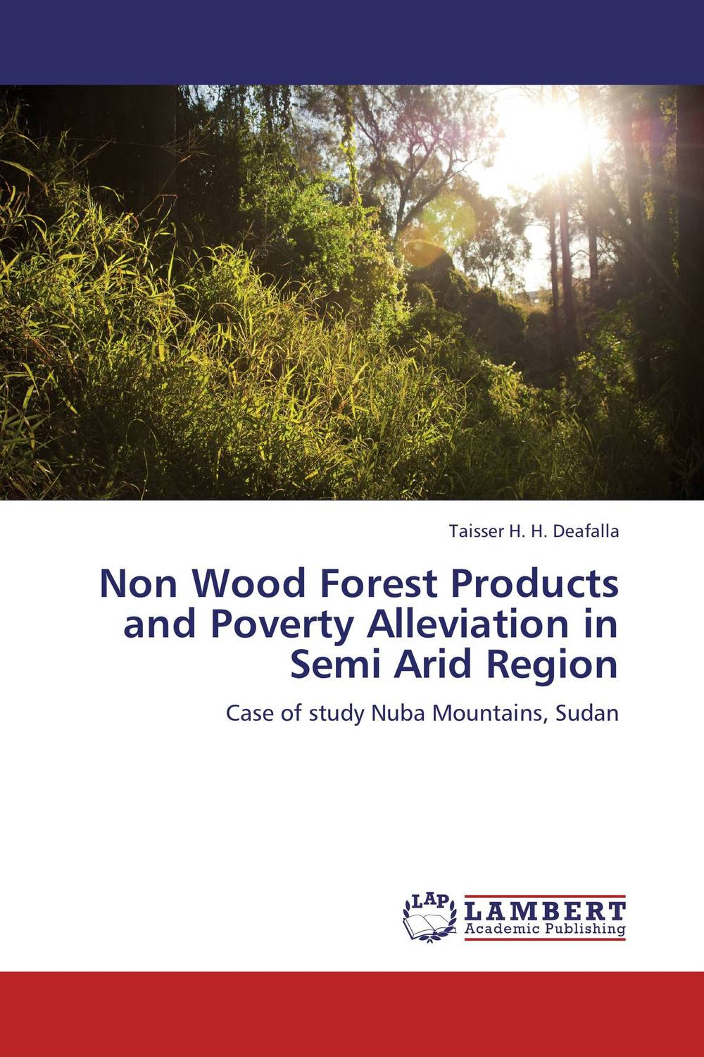 Non Wood Forest Products and Poverty Alleviation   in Semi Arid Region taisser h h deafalla non wood forest products and poverty alleviation in semi arid region