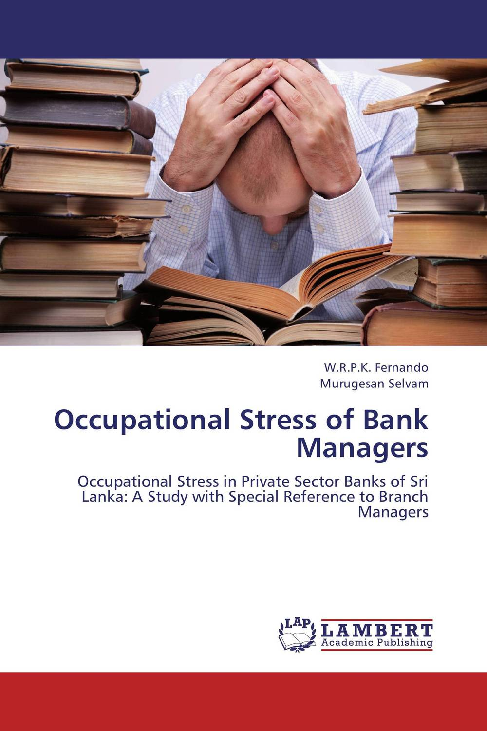 Occupational Stress of Bank Managers dr ripudaman singh mrs arihant kaur bhalla and er indpreet kaur stress among bank employees