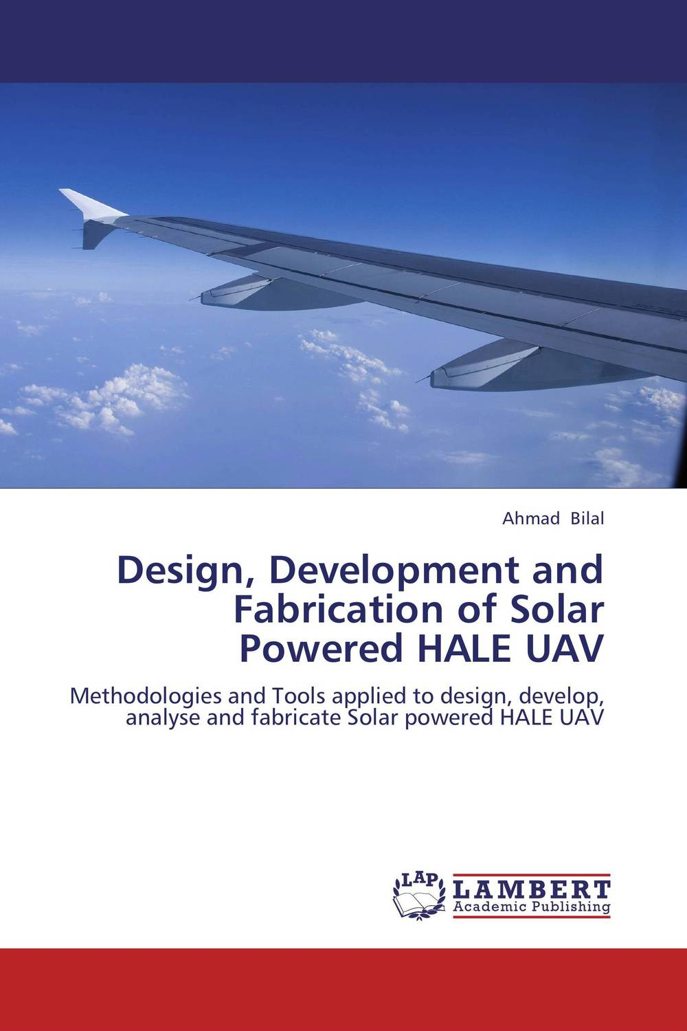 Design, Development and Fabrication of Solar Powered HALE UAV md aminul islam design and analysis of a double fed solar ips