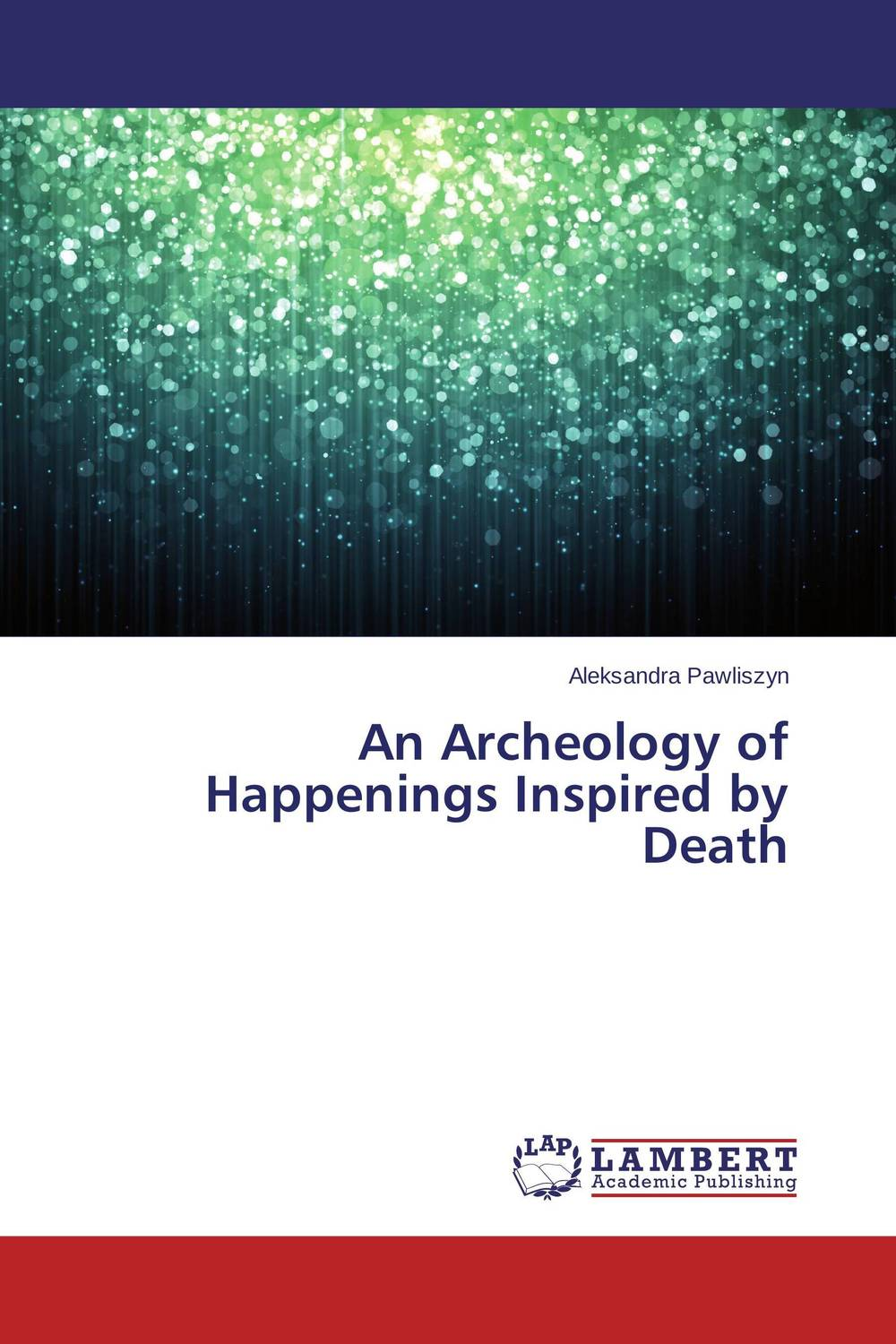 An Archeology of Happenings Inspired by Death pierre clastres archeology of violence new edition