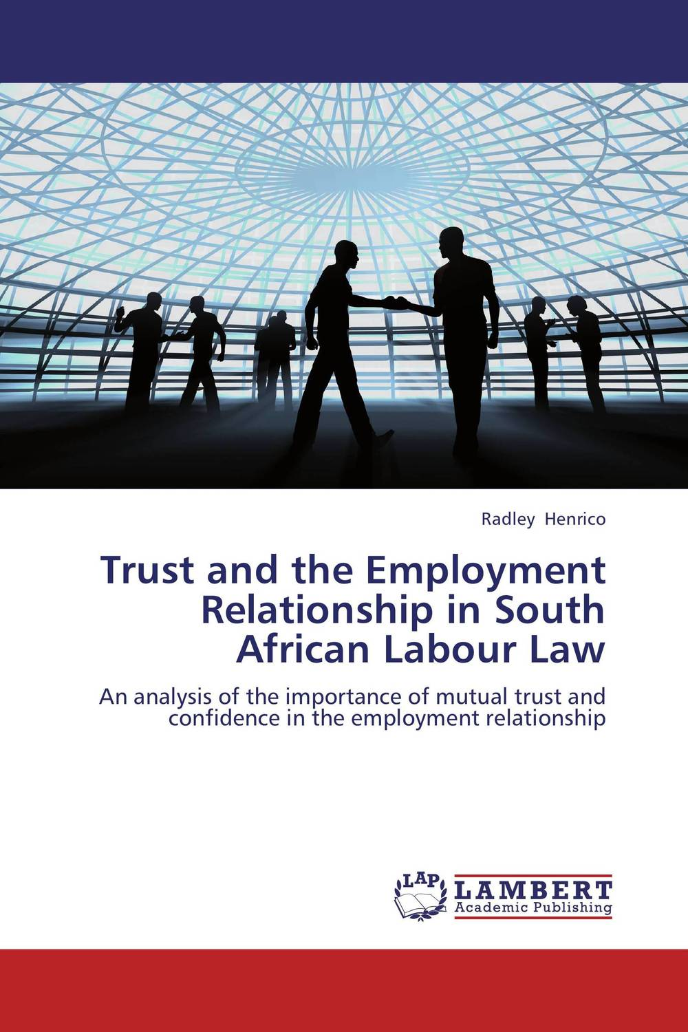 Trust and the Employment Relationship in South African Labour Law stories of care a labour of law