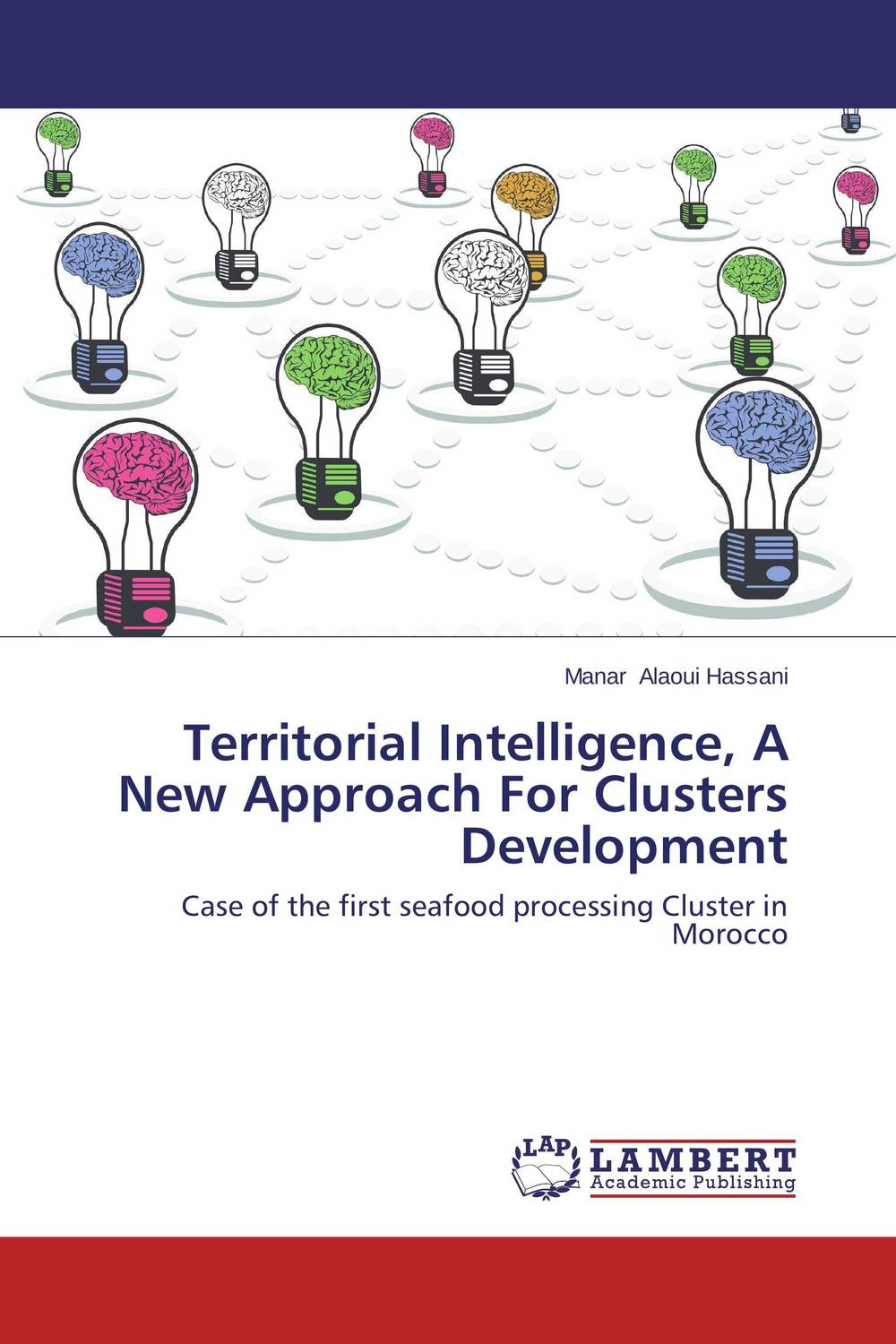 Territorial Intelligence, A New Approach For Clusters Development alina sivova how can a cluster approach enhance innovation capacity in russia