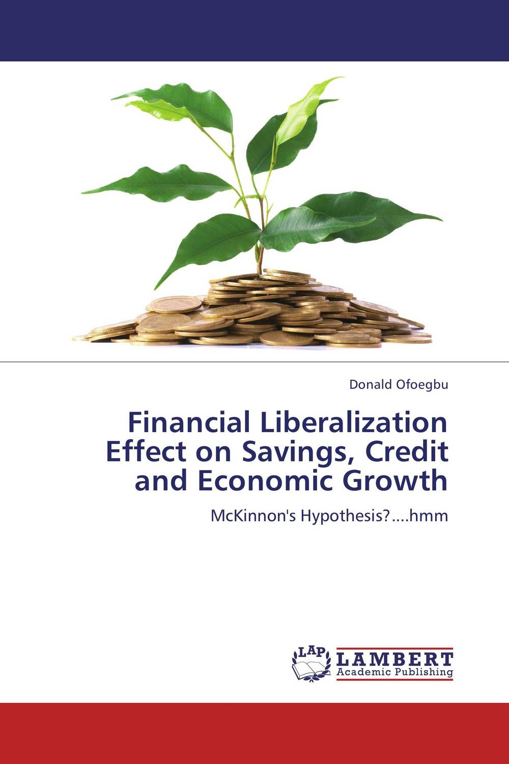 Financial Liberalization Effect on Savings, Credit and Economic Growth the importance of access to credit on economic growth