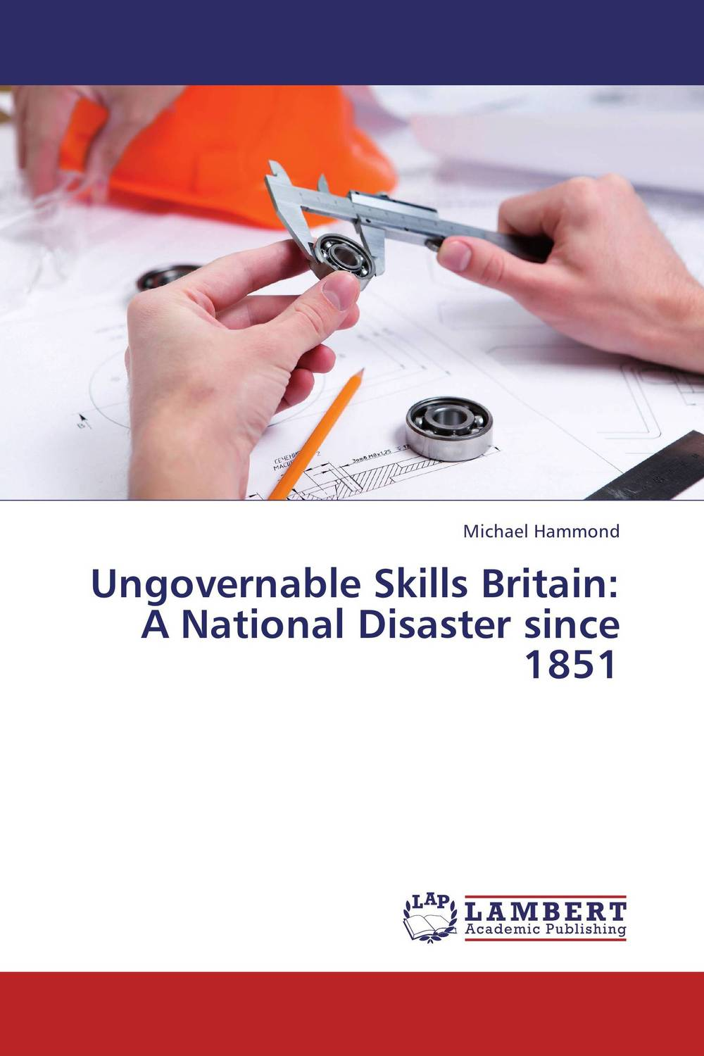 Ungovernable Skills Britain: A National Disaster since 1851 a royal disaster