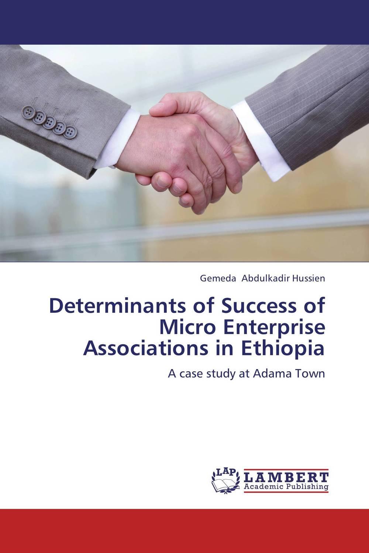 Determinants of Success of Micro Enterprise Associations in Ethiopia mesfin mulu ayalew determinants of women unemployment in ethiopia