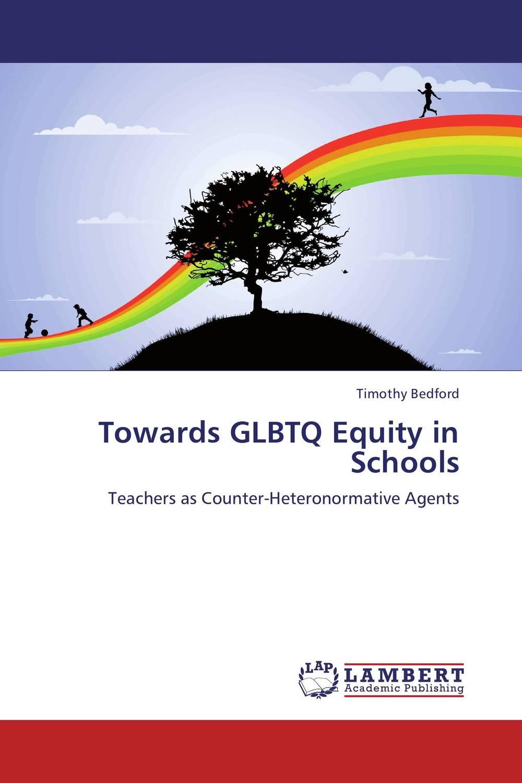 Towards GLBTQ Equity in Schools rethinking leadership development in schools