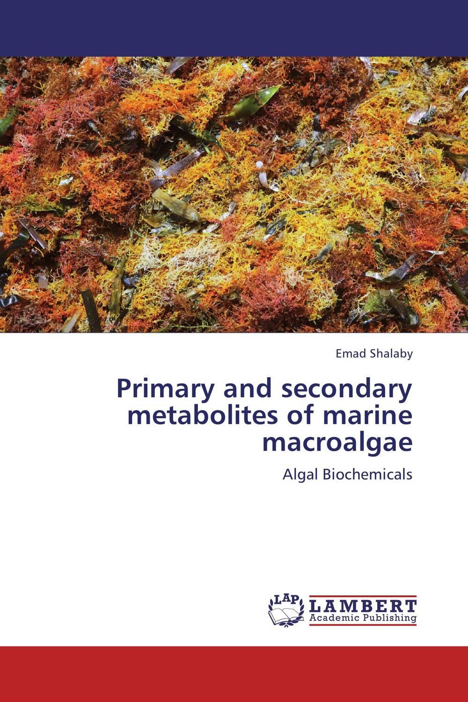 Primary and secondary metabolites of marine macroalgae biological activity of some marine algae