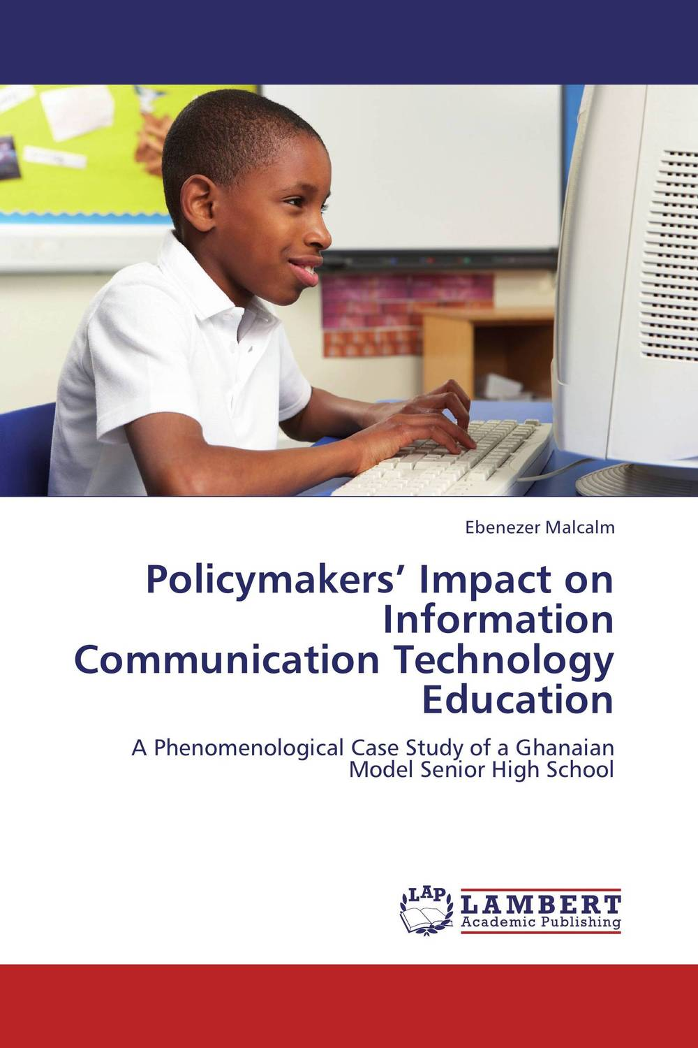 Policymakers' Impact on Information Communication Technology Education impact of information and communication technology