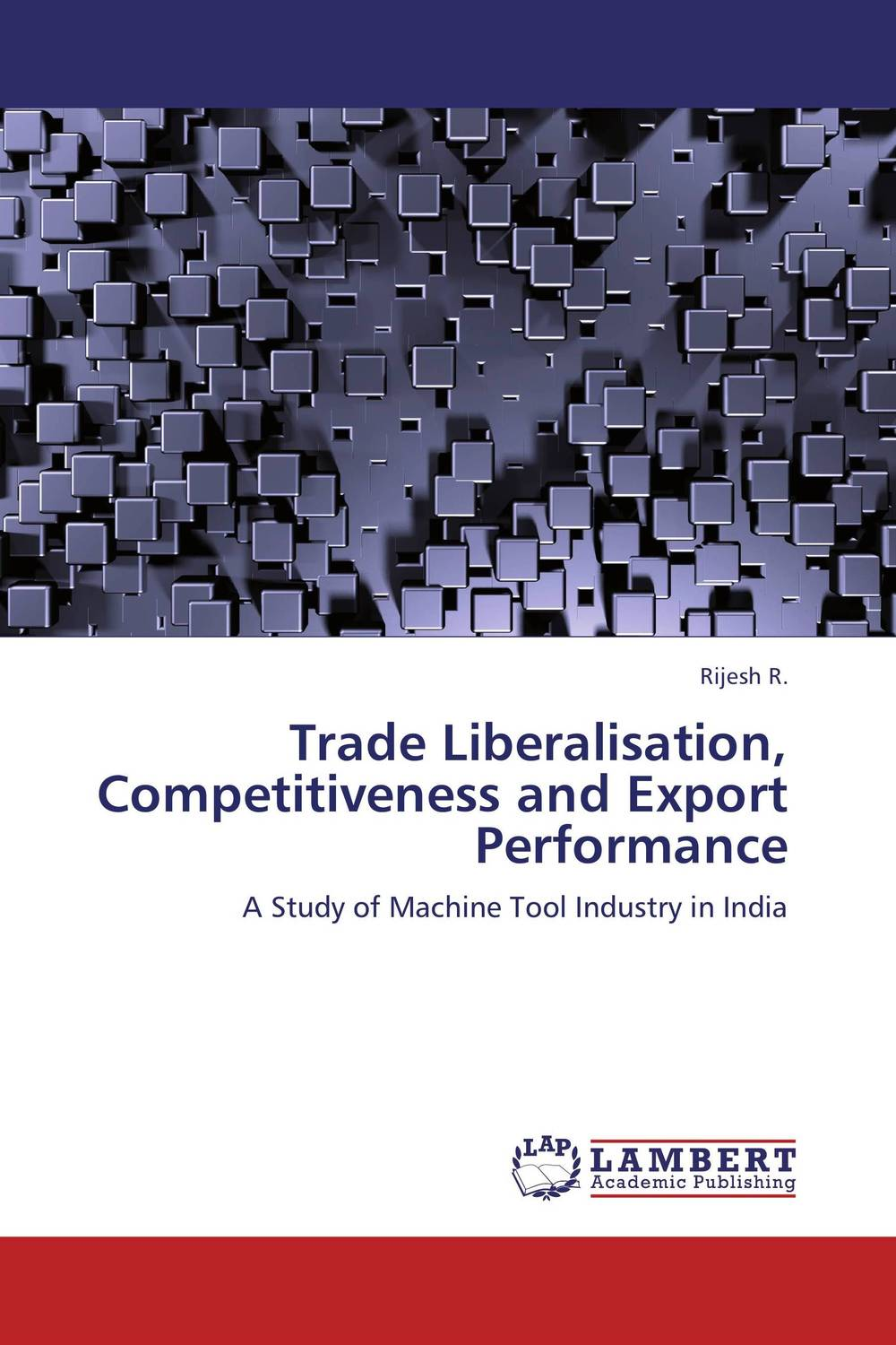 Trade Liberalisation, Competitiveness and Export Performance study of global competitiveness of indian and chinese
