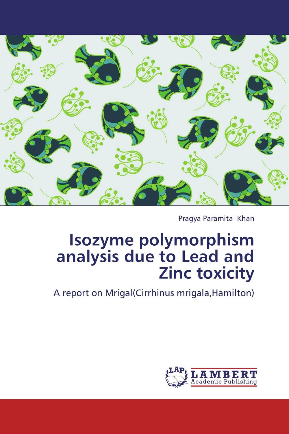 Isozyme polymorphism analysis due to Lead and Zinc toxicity sampling and analysis of environmental chemical pollutants a complete guide