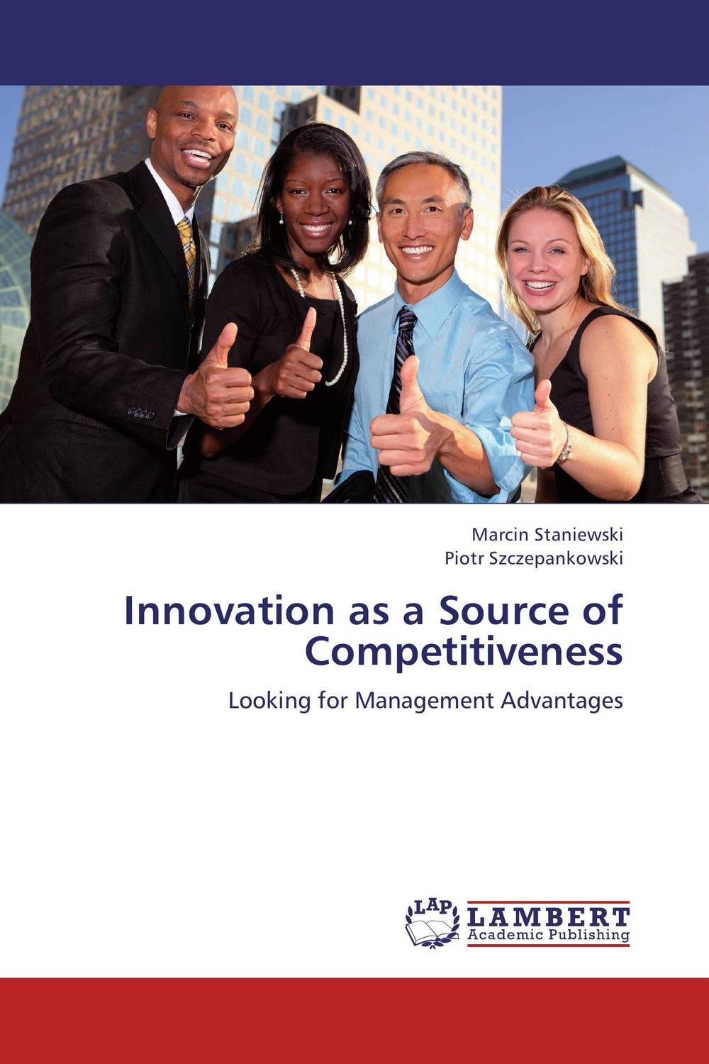 Innovation as a Source of Competitiveness peter fisk gamechangers creating innovative strategies for business and brands new approaches to strategy innovation and marketing