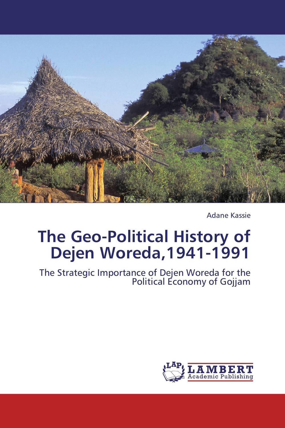 The Geo-Political History of Dejen Woreda,1941-1991 a study of the religio political thought of abdurrahman wahid