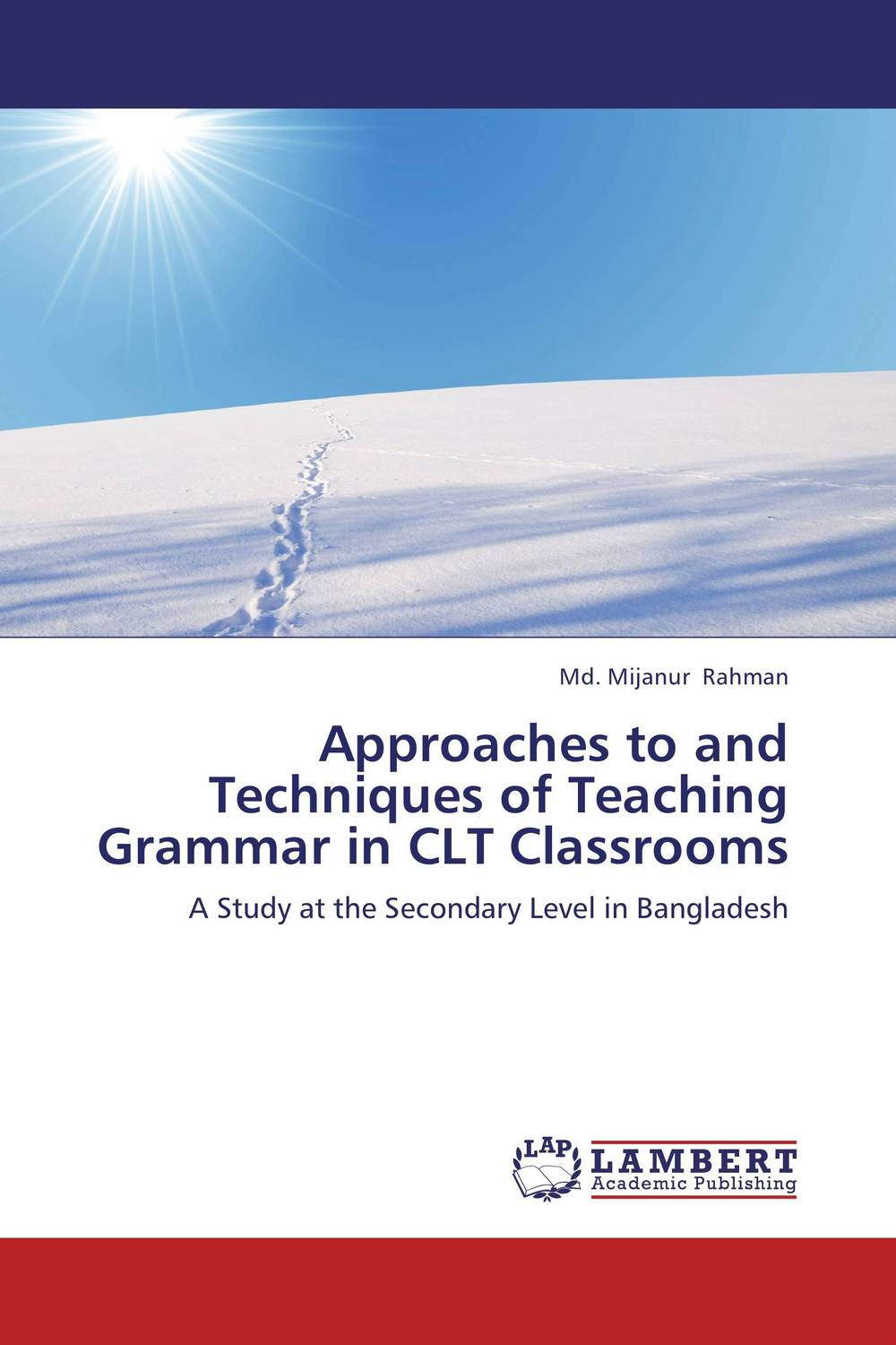 Approaches to and Techniques of Teaching Grammar in CLT Classrooms an outline of communicative language teaching in bangladesh