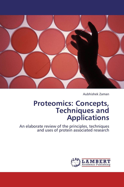 Proteomics: Concepts, Techniques and Applications aubhishek zaman proteomics concepts techniques and applications