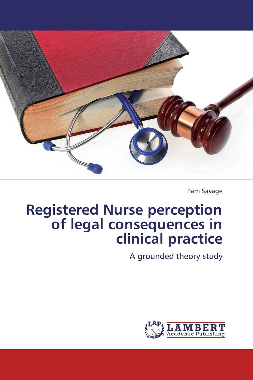 Registered Nurse perception of legal consequences in clinical practice evaluation and legal theory