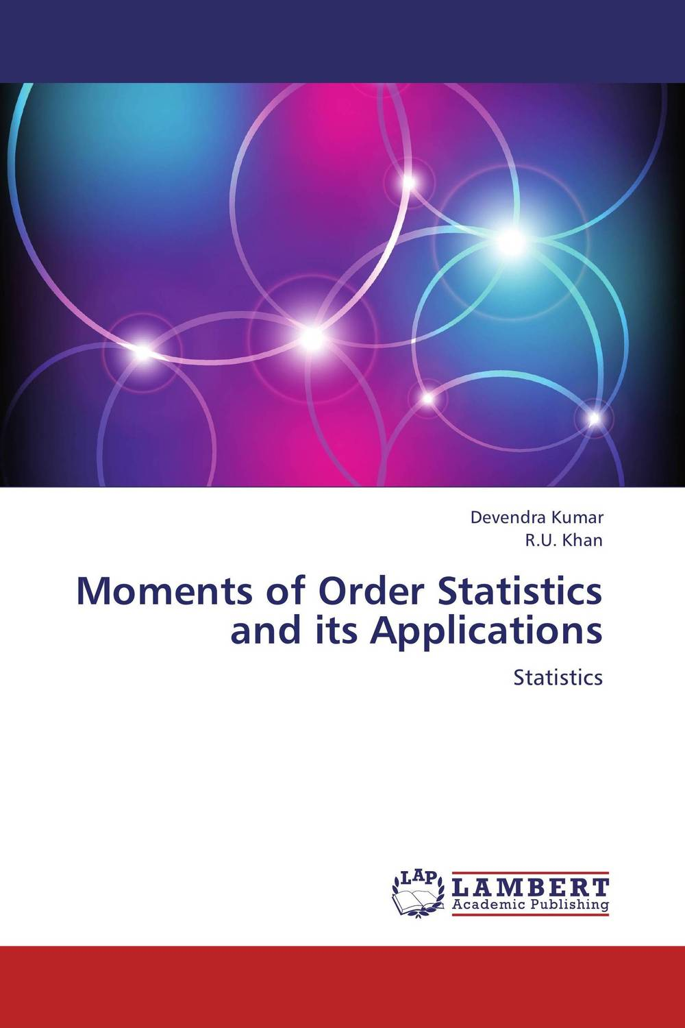 Moments of Order Statistics  and its Applications rakesh kumar non markovian queues with catastrophe and restoration
