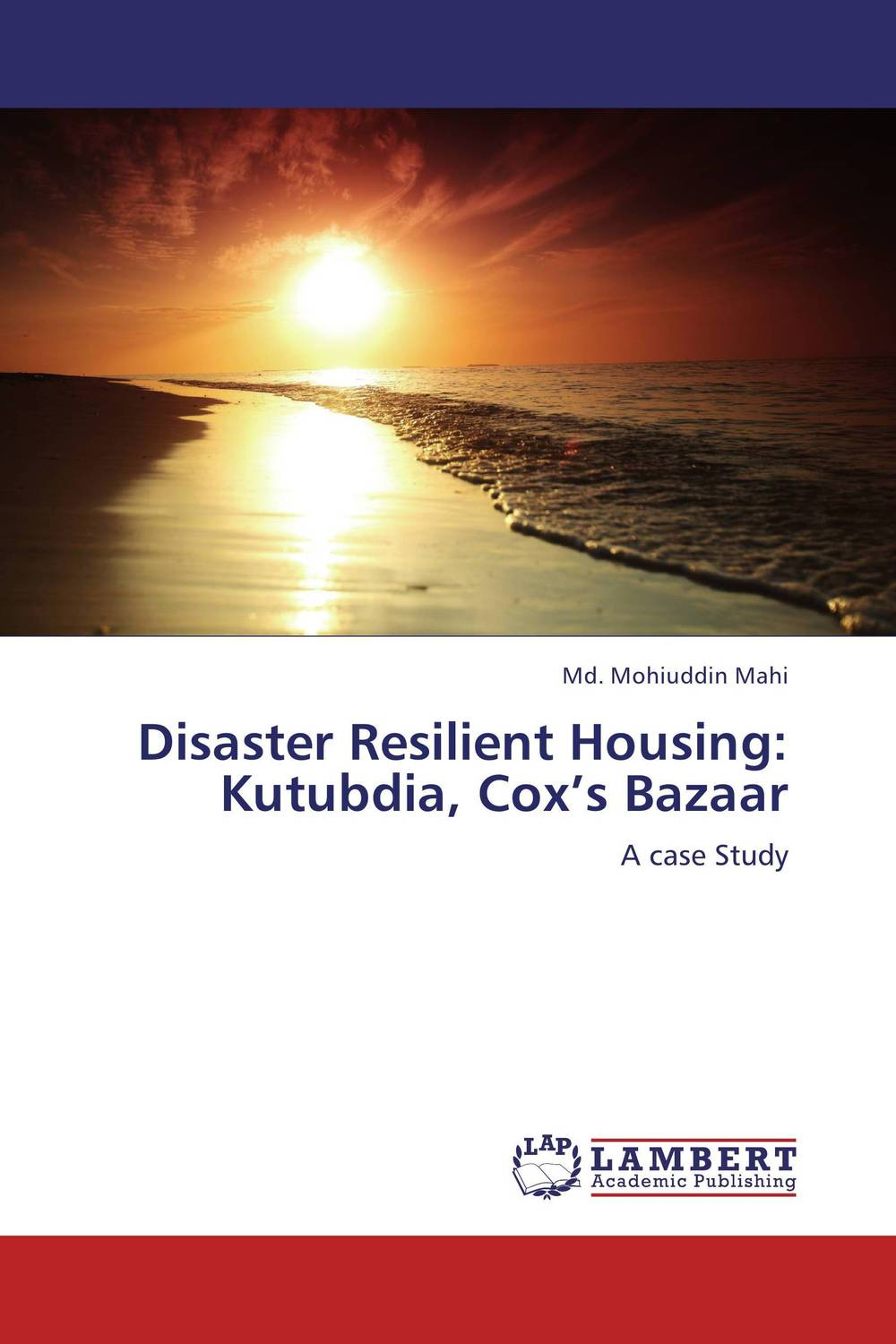 Disaster Resilient Housing: Kutubdia, Cox's Bazaar a royal disaster
