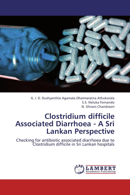 Clostridium difficile Associated Diarrhoea - A Sri Lankan Perspective deepak sharma and s s soni escherichia coli strains associated with calf diarrhoea
