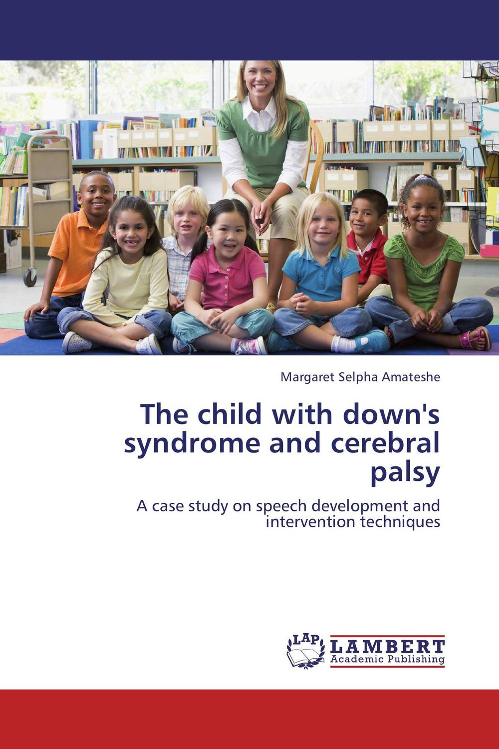 The child with down's syndrome and cerebral palsy language speech problems in children with down syndrome in karachi pak