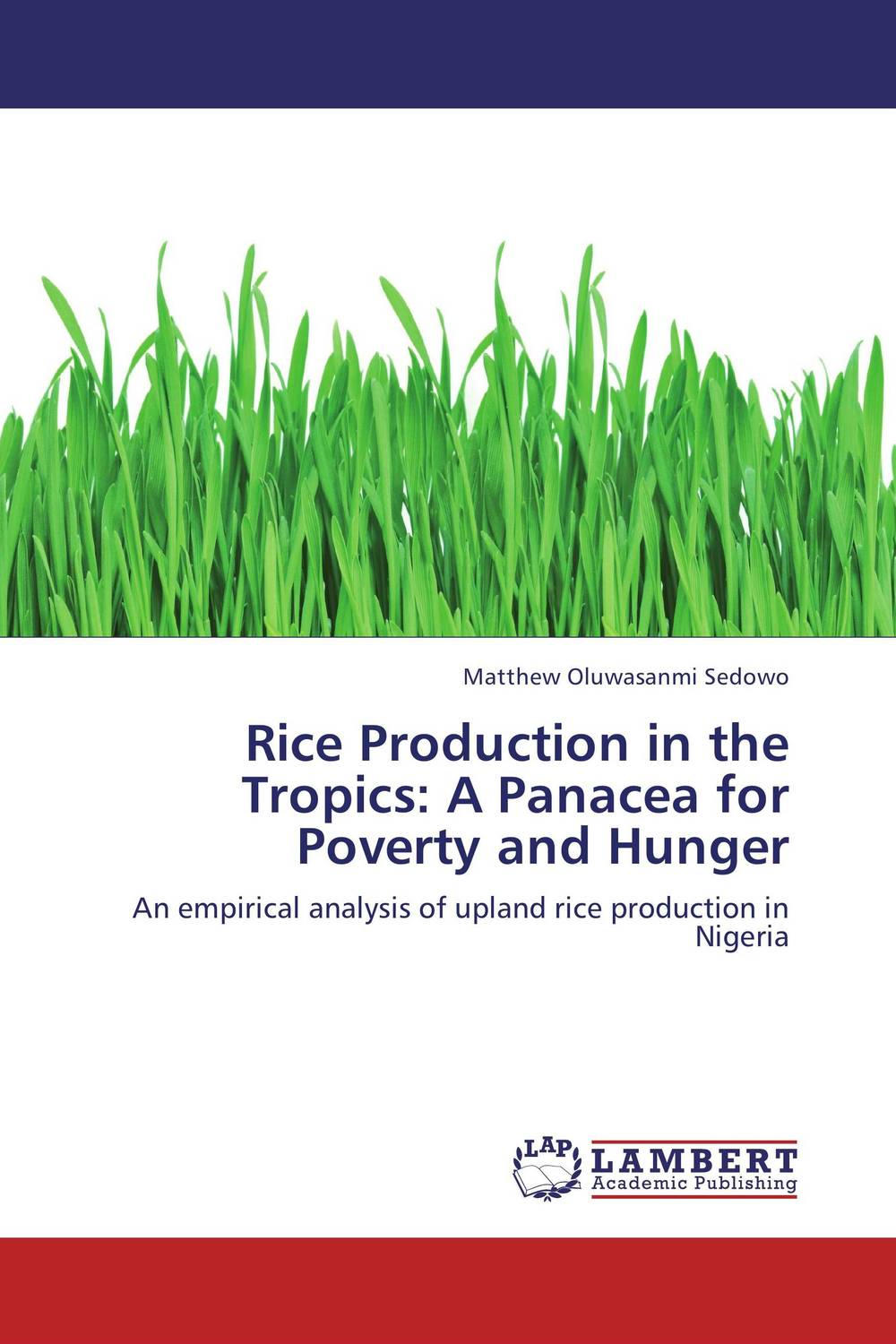 Rice Production in the Tropics: A Panacea for Poverty and Hunger matthew oluwasanmi sedowo rice production in the tropics a panacea for poverty and hunger