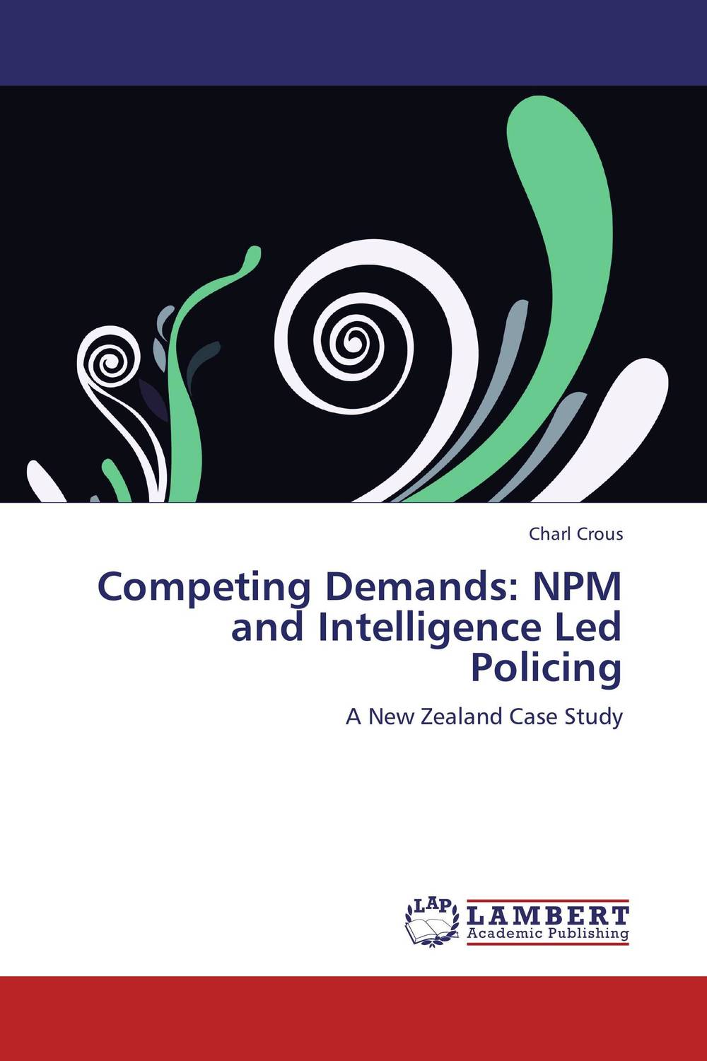 Competing Demands: NPM and Intelligence Led Policing victor e kappeler community policing