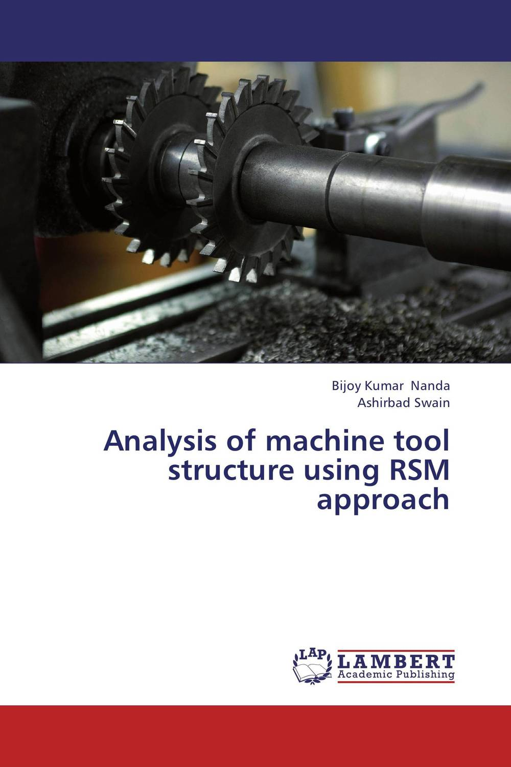 Analysis of machine tool structure using RSM approach bijoy kumar nanda and ashirbad swain analysis of machine tool structure using rsm approach