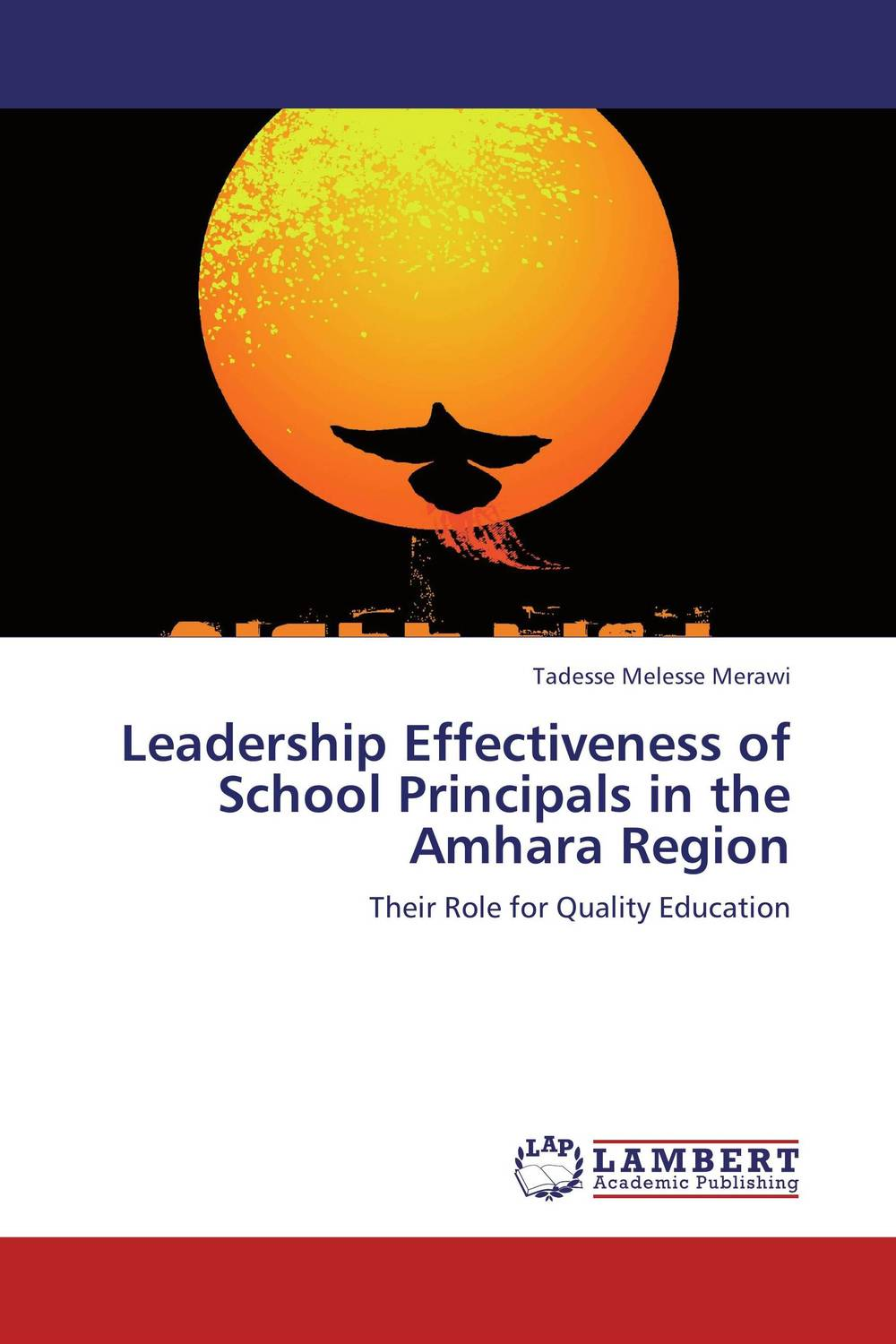 Leadership Effectiveness of School Principals in the Amhara Region role of school leadership in promoting moral integrity among students