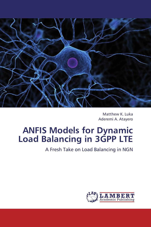 ANFIS Models for Dynamic Load Balancing in 3GPP LTE folorunsho joseph olaniyi mua zu bashir and iguisi edwin application of anfis