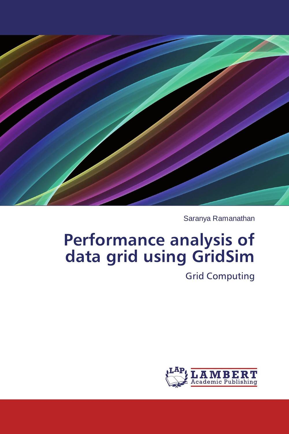 Performance analysis of data grid using GridSim communications architecture in support of grid computing