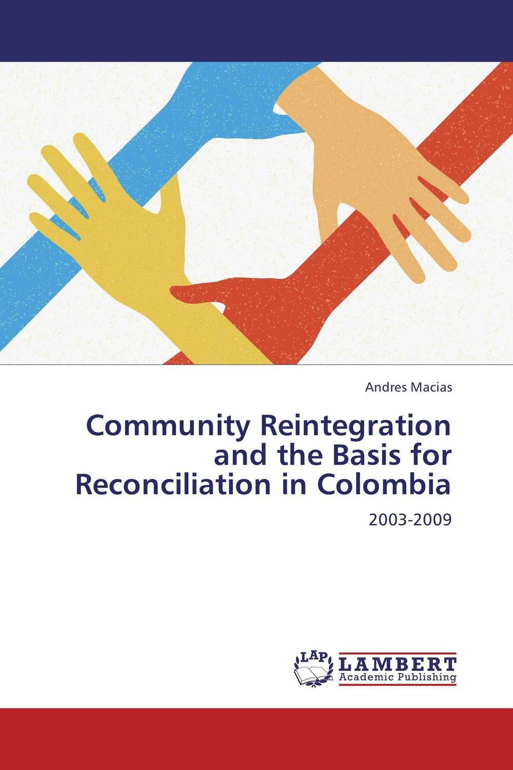 Community Reintegration and the Basis for Reconciliation in Colombia bwimana aembe reintegration of ex child soldiers for a peace process