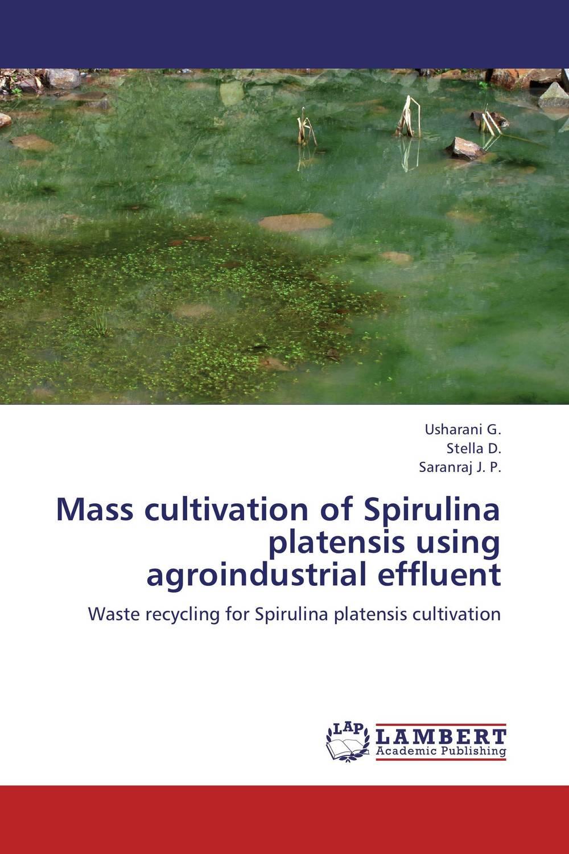 Mass cultivation of Spirulina platensis using agroindustrial effluent sridhar k spirulina and lactobacillus sporogenes for aquaculture