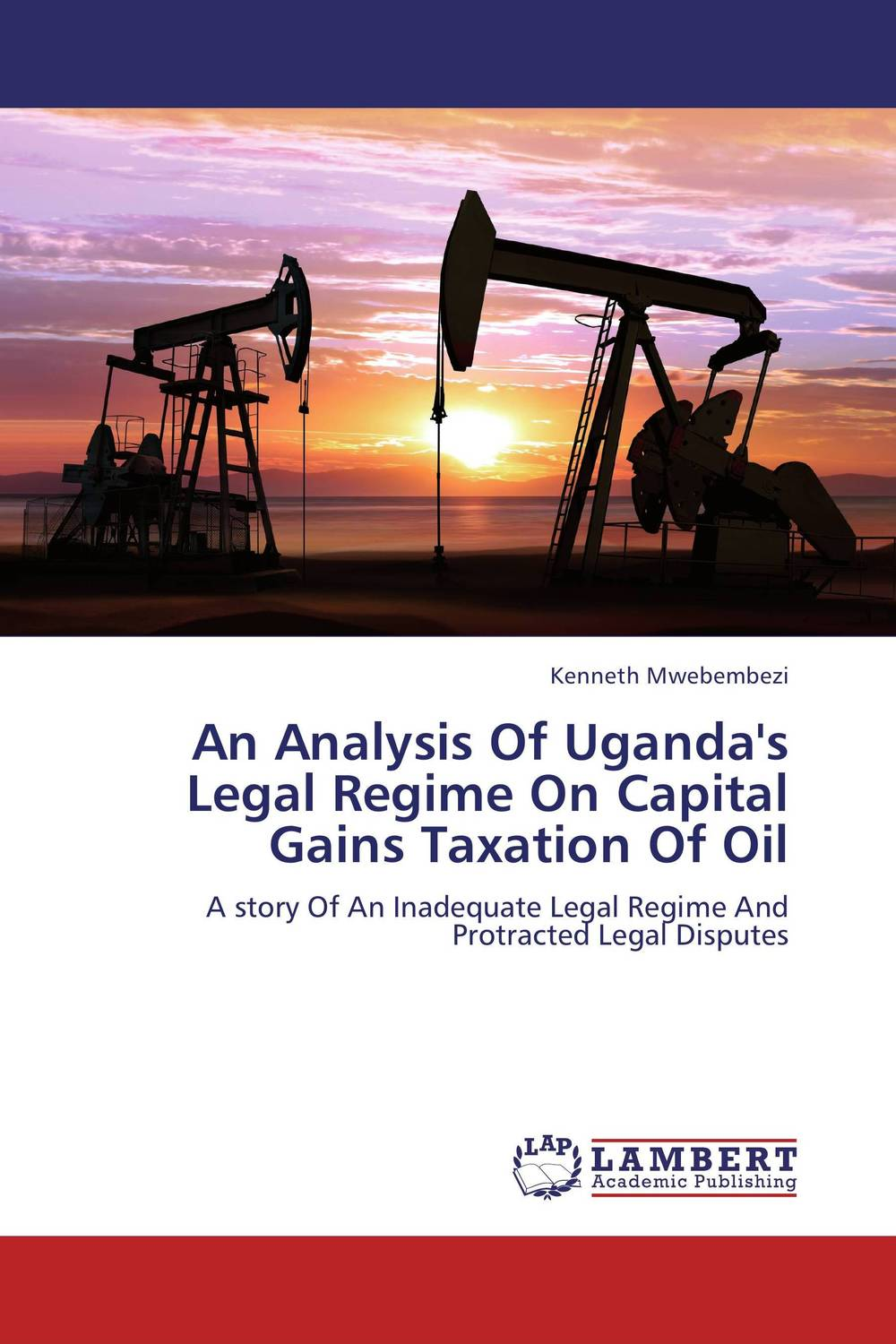 An Analysis Of Uganda's Legal Regime On Capital Gains Taxation Of Oil
