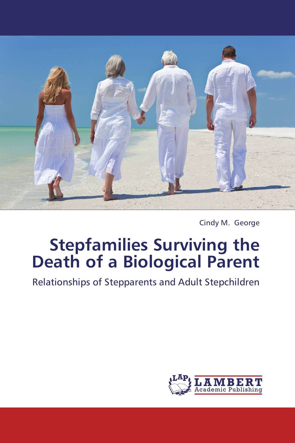 Stepfamilies Surviving the Death of a Biological Parent cindy m george stepfamilies surviving the death of a biological parent