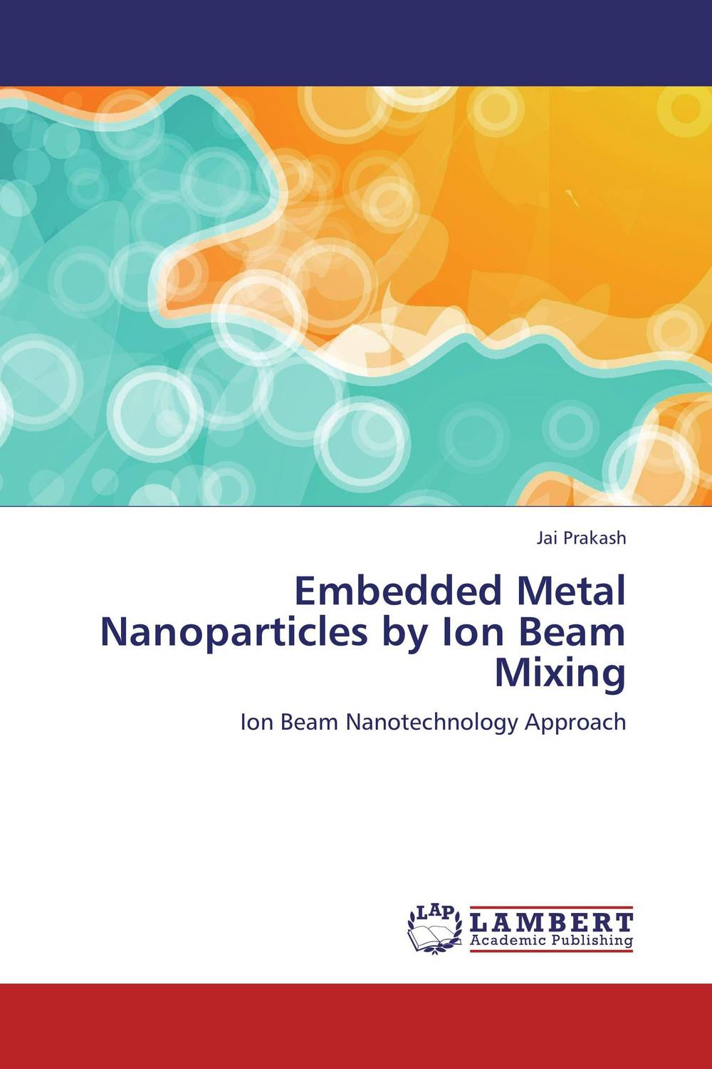 Embedded Metal Nanoparticles by Ion Beam Mixing jai prakash embedded metal nanoparticles by ion beam mixing