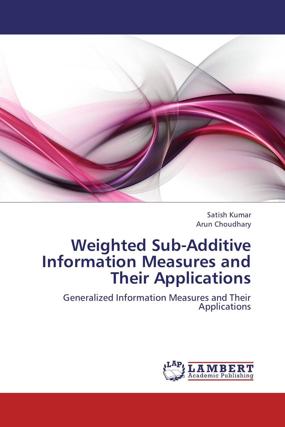 Weighted Sub-Additive Information Measures and Their Applications o k belwal measures of information and their applications to various disciplines