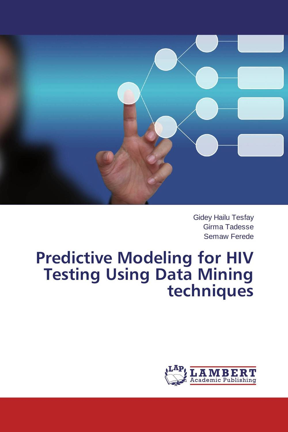 Predictive Modeling for HIV Testing Using Data Mining techniques tigabu dagne akal constructing predictive model for network intrusion detection