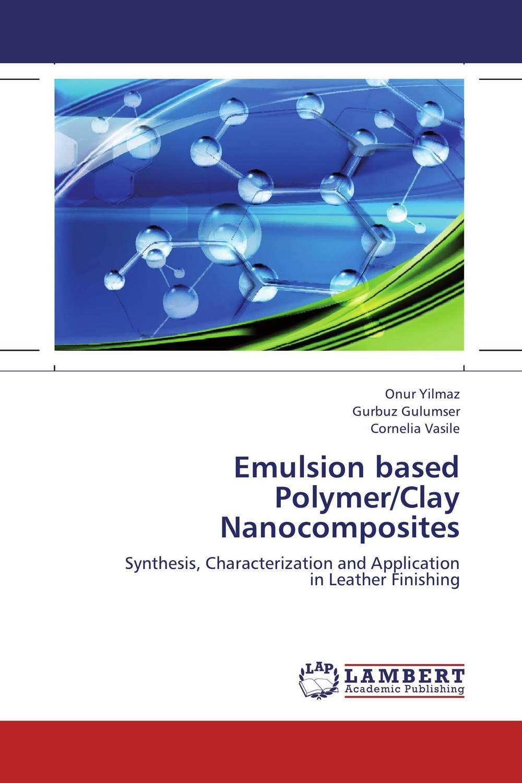 Emulsion based Polymer/Clay Nanocomposites rakesh kumar khandal geetha seshadri and gunjan suri novel nanocomposites for optical applications