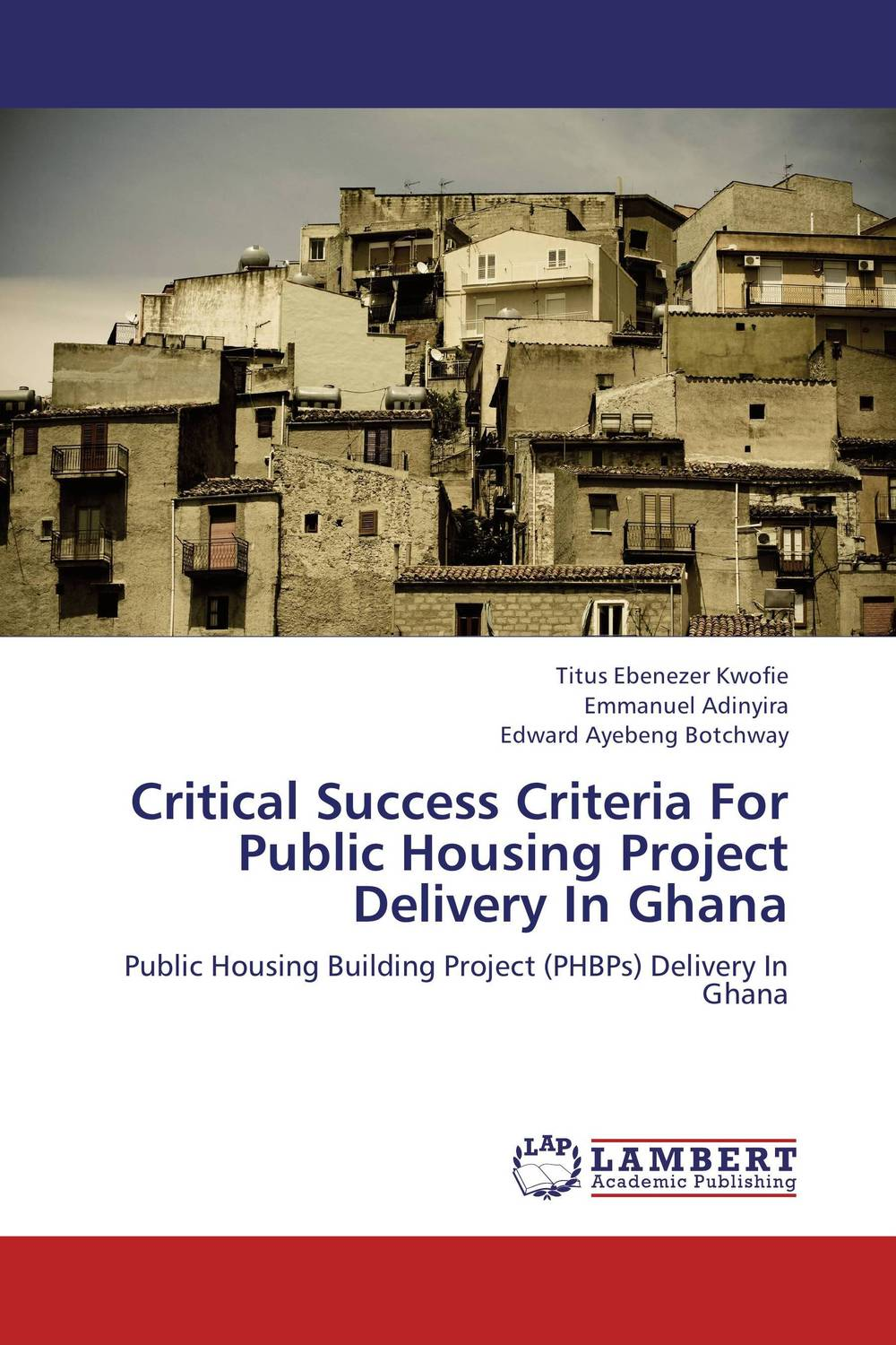 Critical Success Criteria For Public Housing Project Delivery In Ghana critical success criteria for public housing project delivery in ghana