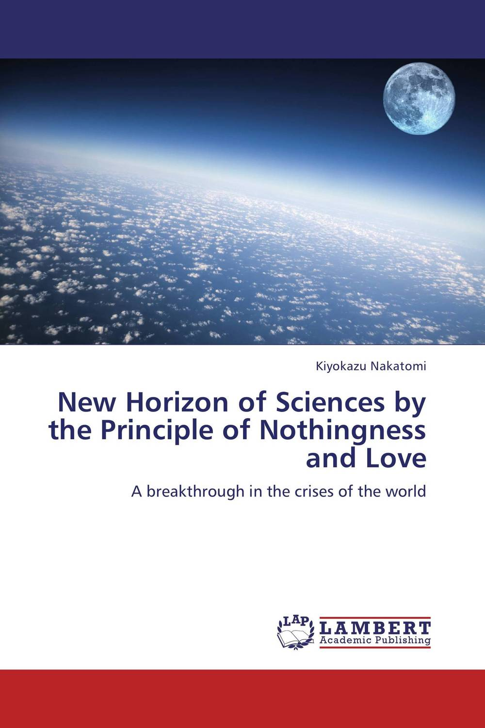 New Horizon of Sciences by the Principle of Nothingness and Love from the earth to the moon