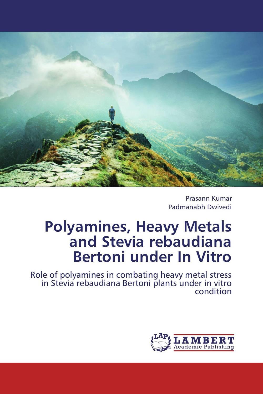 Polyamines, Heavy Metals and Stevia rebaudiana Bertoni under In Vitro micropropagation in stevia stevia rebaudiana bertoni