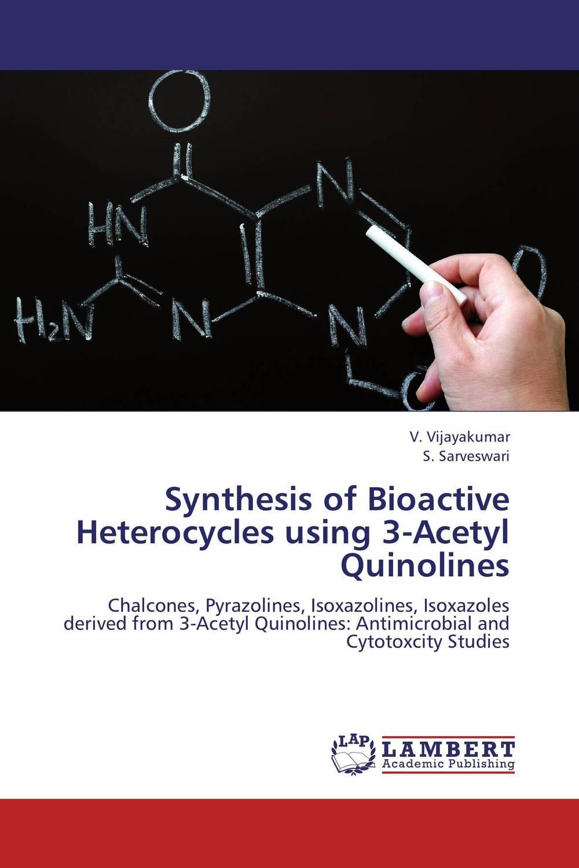 купить Synthesis of Bioactive Heterocycles using 3-Acetyl Quinolines недорого