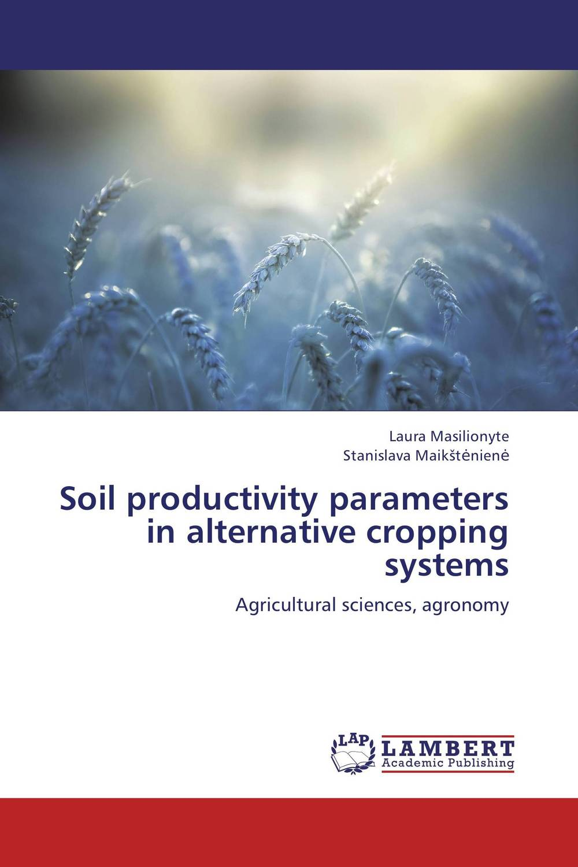 купить Soil productivity parameters in alternative cropping systems онлайн