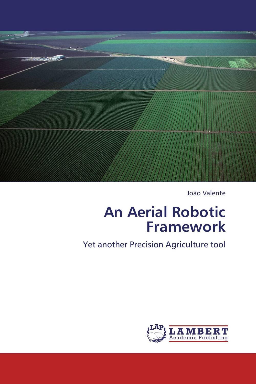 An Aerial Robotic Framework joao valente an aerial robotic framework