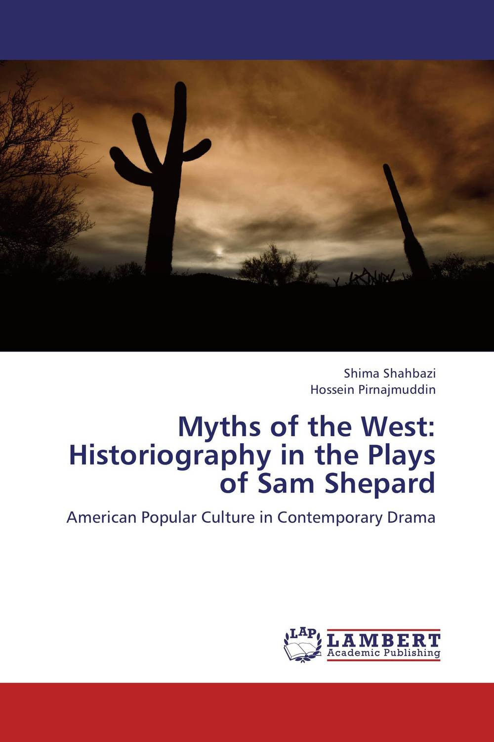 Myths of the West: Historiography in the Plays of Sam Shepard the theme of familial disintegration in select plays of sam shepard